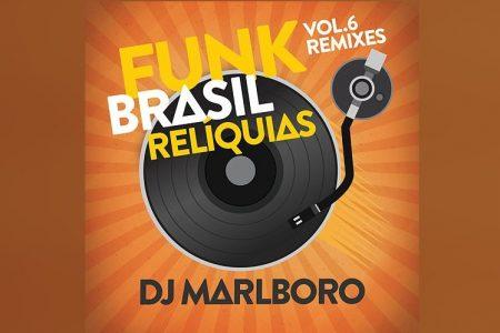 """CHEGA ÀS PLATAFORMAS DIGITAIS O ÁLBUM """"FUNK BRASIL RELÍQUIAS – VOL. 6 / DJ MARLBORO REMIXES"""", DO DJ MARLBORO"""