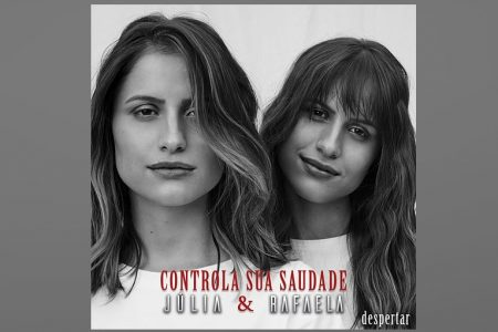 "JÚLIA & RAFAELA LANÇAM PENÚLTIMO SINGLE DE ""DESPERTAR – A SÉRIE"""