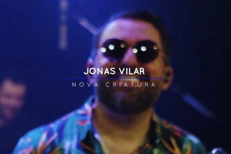 """JONAS VILAR ESTREIA O CLIPE DA CANÇÃO """"NOVA CRIATURA SOU"""""""