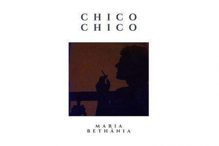 """MARIA BETHÂNIA"" É O NOVO SINGLE E VIDEOCLIPE DO CANTOR E COMPOSITOR CHICO CHICO"