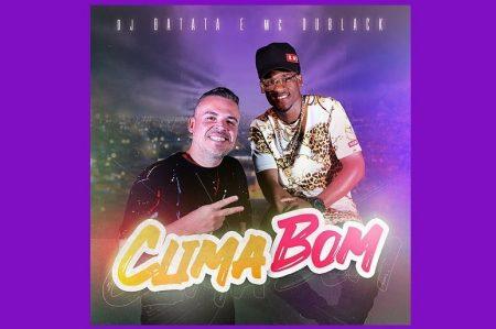 """DJ BATATA CONVIDA MC DU BLACK PARA O LANÇAMENTO DO SINGLE E CLIPE """"CLIMA BOM"""""""