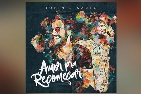 """JOPIN CONVIDA O CANTOR SAULO PARA O LANÇAMENTO DO SINGLE """"AMOR PRA RECOMEÇAR"""""""