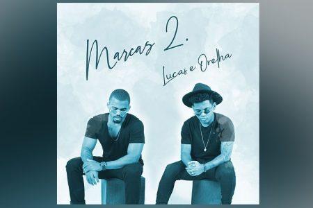 "CHEGA A TODAS AS PLATAFORMAS DIGITAIS O EP ""MARCAS 2"", DE LUCAS E ORELHA"