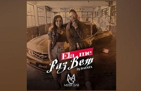 """CONHEÇA """"ELA ME FAZ BEM"""", NOVO SINGLE E CLIPE DE MSTER GAB EM COLABORAÇÃO COM DJ BATATA"""