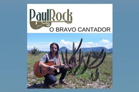 """O CANTOR E COMPOSITOR PAUL ROCK RELANÇA O ÁLBUM """"O BRAVO CANTADOR"""""""