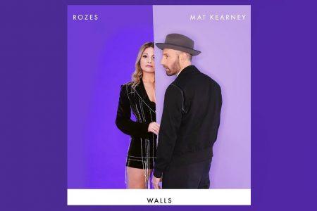 """ROZES CONVIDA MAT KEARNEY PARA O LAÇAMENTO DE SEU NOVO SINGLE, """"WALLS"""""""