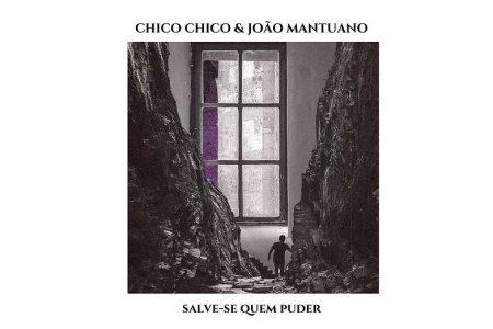 """CHICO CHICO CONVIDA JOÃO MANTUANO PARA O LANÇAMENTO DO SINGLE E CLIPE DE """"SALVE-SE QUEM PUDER"""""""