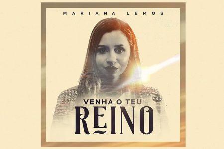 """""""VENHA O TEU REINO"""" É O NOVO SINGLE E VIDEOCLIPE DA CANTORA MARIANA LEMOS, JÁ DISPONÍVEL"""