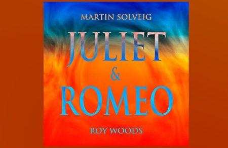 """O HITMAKER MULTIPLATINADO MARTIN SOLVEIG SE UNE A ROY WOODS PARA APRESENTAR O SINGLE E VIDEOCLIPE DE """"JULIET & ROMEO"""""""