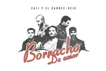 "O DUO COLOMBIANO CALI Y EL DANDEE CONVIDA A BANDA REIK PARA O LANÇAMENTO DO SINGLE ""BORRACHO DE AMOR"". ASSISTA TAMBÉM AO VIDEOCLIPE"