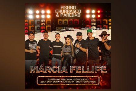 """A """"FENOMENAL"""" MÁRCIA FELLIPE LANÇA O EP """"PISEIRO, CHURRASCO & PAREDÃO"""". ASSISTA A DOIS VÍDEOS DO NOVO PROJETO"""