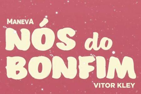 """MANEVA CONTA COM A PARTICIPAÇÃO DE VITOR KLEY NO VÍDEO DE """"NÓS DO BONFIM"""". ASSISTA AGORA!"""