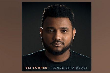 """CANTOR ELI SOARES LANÇA NOVA VERSÃO DO HIT """"AONDE ESTÁ DEUS?"""", GRAVADO NO PROJETO VEVO ORIGINALS"""