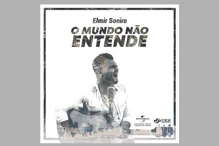 """O CANTOR ELMIR SOEIRO DISPONIBILIZA A FAIXA """"O MUNDO NÃO ENTENDE"""""""