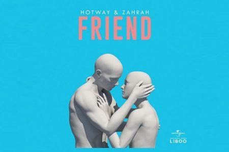 """O DJ HOTWAY SE UNE COM O DJ ZAHRAH PARA APRESENTAR A CANÇÃO """"FRIEND"""""""
