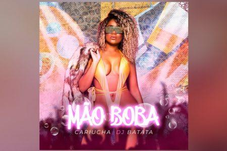 """""""MÃO BOBA"""" É O NOVO SINGLE E CLIPE DE CARIÚCHA, QUE TRAZ A PARTICIPAÇÃO DE DJ BATATA"""