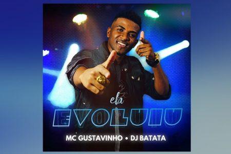 """MC GUSTAVINHO E DJ BATATA LANÇAM A CANÇÃO E VIDEOCLIPE DE """"ELA EVOLUIU"""""""