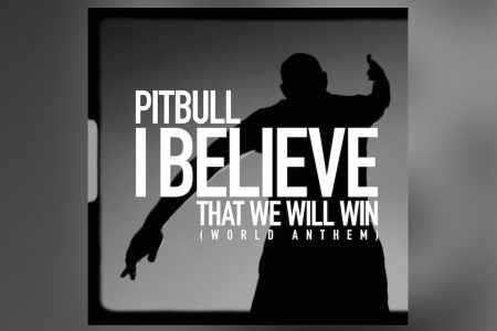 "PITBULL DIVULGA A FAIXA ""I BELIEVE THAT WE WILL WIN (WORLD ANTHEM)"". VERBA SERÁ DESTINADA PARA O COMBATE AO NOVO CORONAVÍRUS"