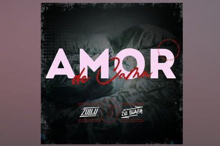 """DJ ZULLU, EM PARCERIA COM MC DU BLACK, LANÇA A MÚSICA """"AMOR DE CAMA"""""""