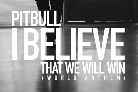"CONTANDO COM A PARTICIPAÇÃO DE FÃS, O ICÔNICO PITBULL LANÇA O VIDEOCLIPE DE ""I BELIEVE THAT WE WILL WIN (WORLD ANTHEM)"""