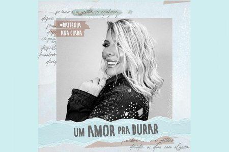 """A CANTORA ANA CLARA DISPONIBILIZA O SINGLE """"UM AMOR PRA DURAR"""". ASSISTA TAMBÉM AO VIDEOCLIPE"""