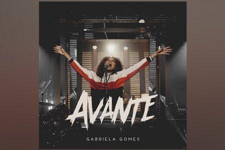 "GABRIELA GOMES LANÇA O SINGLE E VIDEOCLIPE DE ""AVANTE"""
