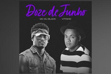 """MC DU BLACK CONVIDA O CANTOR VITINHO PARA O LANÇAMENTO DA RELEITURA DA MÚSICA E LYRIC VIDEO DE """"DOZE DE JUNHO"""""""