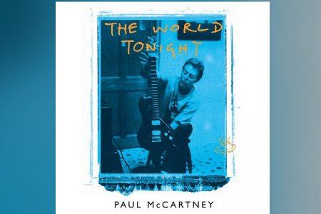 """A CANÇÃO """"THE WORLD TONIGHT"""", DE PAUL MCCARTNEY, GANHA UM EP COM A VERSÃO REMASTERIZADA E UM NOVO VIDEOCLIPE"""