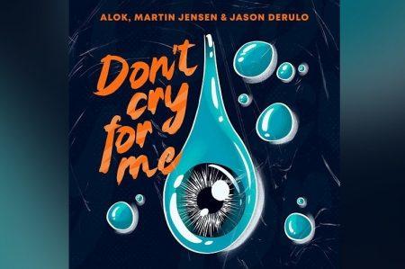 "A FAIXA ""DON´T CRY FOR ME""  DE ALOK, MARTIN JENSEN & JASON DERULO, ACABA DE GANHAR UM VIDEOCLIPE"
