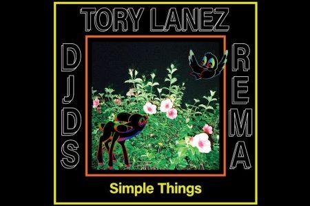 """""""SIMPLE THINGS"""" É A NOVA FAIXA COLABORATIVA DE DJDS, TORY LANEZ E DO RAPPER REMA"""