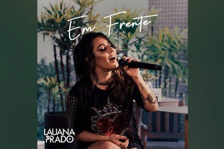 """LAUANA PRADO DISPONIBILIZA O EP """"EM FRENTE"""". ASSISTA AOS VÍDEOS DO PROJETO EM SEU CANAL NO YOUTUBE"""