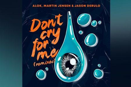 """O HIT MUNDIAL """"DON'T CRY FOR ME"""", FAIXA COLABORATIVA DE ALOK, MARTIN JENSEN E JASON DERULO, GANHA UM EP DE REMIXES"""