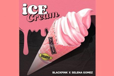 """OUÇA """"ICE CREAM"""", NOVO SINGLE DE BLACKPINK EM PARCERIA COM SELENA GOMEZ"""