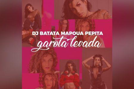 """MAPOUA CONTA COM AS COLABORAÇÕES DE PEPITA E DJ BATATA EM SUA NOVA MÚSICA, """"GAROTA LEVADA"""""""