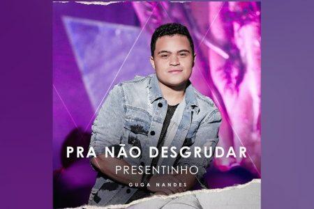 """CONHEÇA """"PRESENTINHO"""", MÚSICA INÉDITA DE GUGA NANDES, QUE CHEGA ACOMPANHADA DO EP """"PRA NÃO DESGRUDAR – PRESENTINHO"""""""
