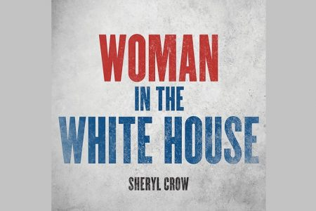 "SHERYL CROW LANÇA NOVA VERSÃO DE ""WOMAN IN THE WHITE HOUSE"""