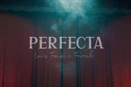 """PERFECTA"", FAIXA COLABORATIVA DE LUIS FONSI E FARRUKO, GANHA VIDEOCLIPE OFICIAL"