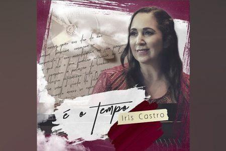"A CANTORA IRIS CASTRO DISPONIBILIZA A FAIXA E O LYRIC VIDEO DE ""É O TEMPO"""