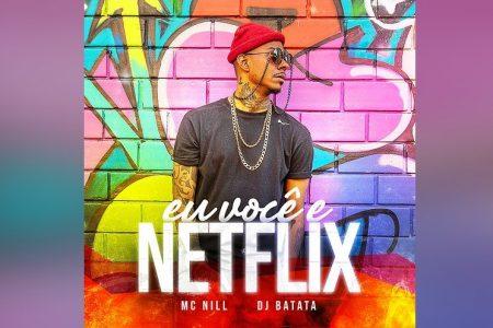 """MC NILL E DJ BATATA SE UNEM NO LANÇAMENTO DA FAIXA E CLIPE DE """"EU VOCÊ E NETFLIX"""""""
