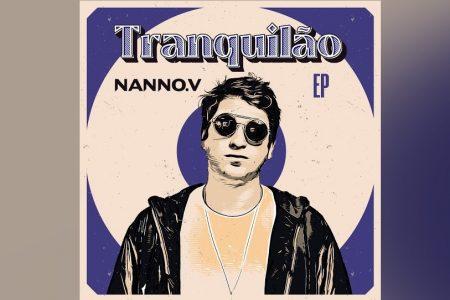 """""""TRANQUILÃO"""" É O NOVO EP DE NANNO. V ASSISTA AO CLIPE DE """"MAIS NINGUÉM"""""""