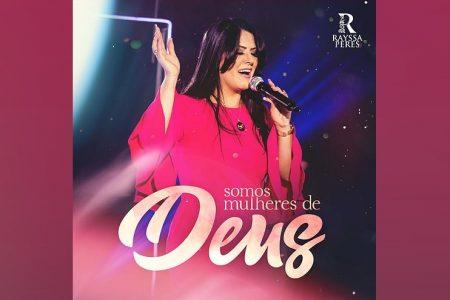 """A CANTORA RAYSSA PERES LANÇA SEU NOVO SINGLE, """"SOMOS MULHERES DE DEUS"""""""