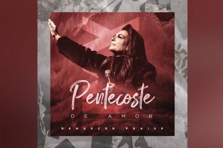"""CONHEÇA """"PENTECOSTE DE AMOR"""", O NOVO SINGLE DO GRUPO RENASCER PRAISE"""