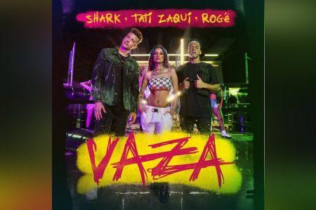 """SHARK CONTA COM A PARTICIPAÇÃO DE TATI ZAQUI E ROGÊ NO LANÇAMENTO DA MÚSICA E CLIPE DE """"VAZA"""""""