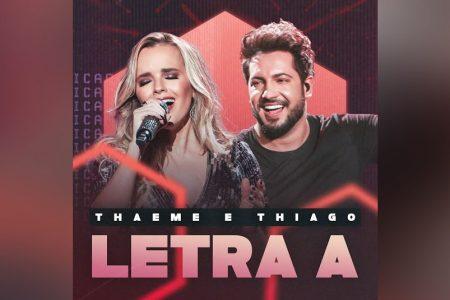 "A DUPLA THAEME & THIAGO LANÇA A INÉDITA ""LETRA A"""