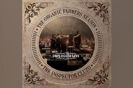 """THE ORGANIC FARMERS SEASON: UNPLUGGED LIVE"", NOVO ÁLBUM DO THE INSPECTOR CLUZO, JÁ ESTÁ DISPONÍVEL"
