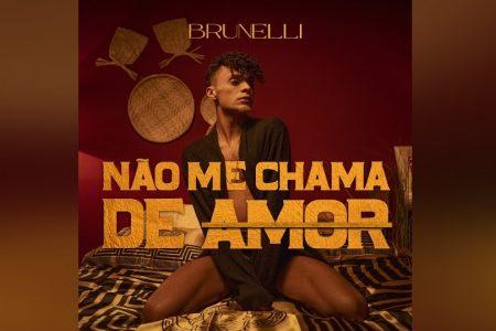 """BRUNELLI LANÇA """"NÃO ME CHAMA DE AMOR"""", FAIXA PRODUZIDA POR ARTHUR MARQUES E DJ THAI"""