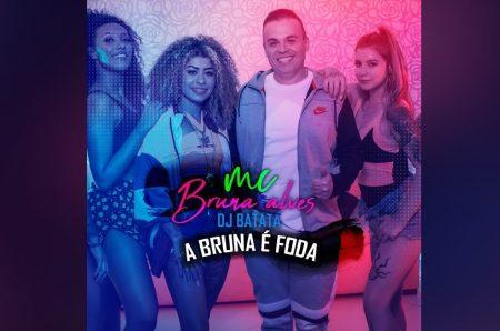 """DJ BATATA E MC BRUNA ALVES ESTREIAM A FAIXA E O VIDEOCLIPE DE """"A BRUNA É FODA"""""""
