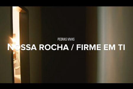 """CONHEÇA O VIDEOCLIPE DE """"NOSSA ROCHA/FIRME EM TI"""", DISPONÍVEL NO CANAL OFICIAL DO GRUPO PEDRAS VIVAS, NO YOUTUBE"""