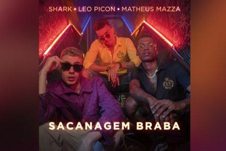 """SHARK, LEO PICON E MATHEUS MAZZA APRESENTAM A MÚSICA E O VIDEOCLIPE DE """"SACANAGEM BRABA"""""""