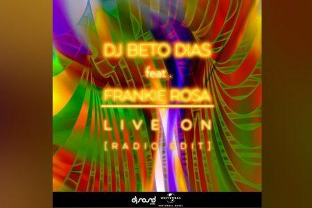"""DJ BETO DIAS CONVIDA FRANKIE ROSA PARA O LANÇAMENTO DE """"LIVE ON"""" NAS PLATAFORMAS DIGITAIS"""
